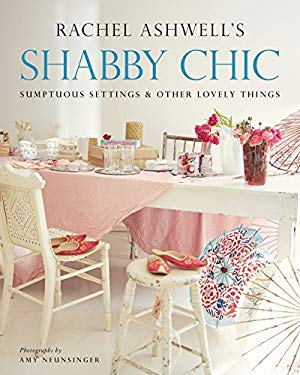 Shabby Chic: Sumptuous Settings and Other Lovely Things 9780060523930