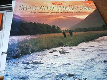 Shadow of the Salmon: A Fly Fisherman's Quest for the Vanishing Wild Salmon
