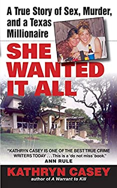 She Wanted It All: A True Story of Sex, Murder, and a Texas Millionaire 9780060567644