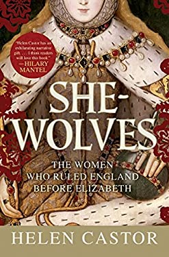 She-Wolves: The Women Who Ruled England Before Elizabeth 9780061430763