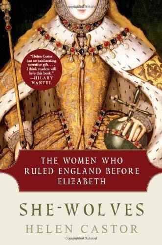 She-Wolves: The Women Who Ruled England Before Elizabeth 9780061430770