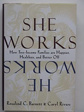 She Works/He Works: How Two-Income Families Are Happier, Healthier, and Better-Off