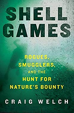 Shell Games: Rogues, Smugglers, and the Hunt for Nature's Bounty 9780061537134