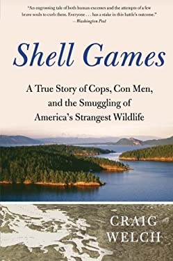 Shell Games: A True Story of Cops, Con Men, and the Smuggling of America's Strangest Wildlife 9780061537141