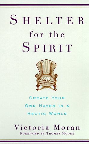 Shelter for the Spirit: Create Your Own Haven in a Hectic World 9780060929220