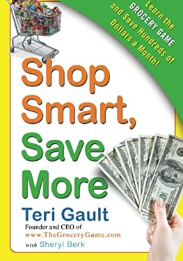 Shop Smart, Save More: Learn the Grocery Game and Save Hundreds of Dollars a Month