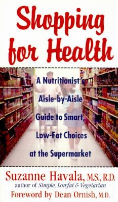 Shopping for Health: A Nutritionist's Aisle-By-Aisle Guide to Smart Low-Fat Choices at the Supermarket