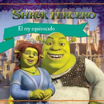 Shrek Tercero: El Rey Equivocado