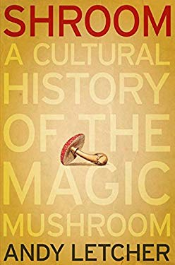 Shroom: A Cultural History of the Magic Mushroom 9780060828288