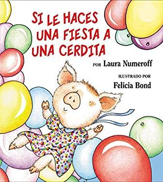 Si Le Haces una Fiesta A una Cerdita = If You Give a Pig a Party