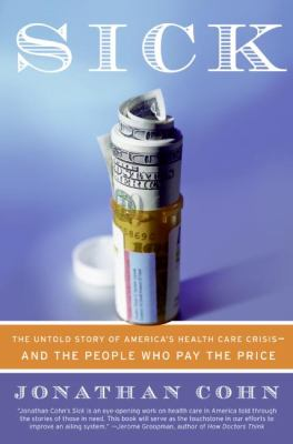 Sick: The Untold Story of America's Health Care Crisis--And the People Who Pay the Price 9780060580469