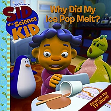 Sid the Science Kid: Why Did My Ice Pop Melt? 9780061852534