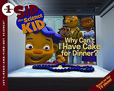 Sid the Science Kid: Why Can't I Have Cake for Dinner? 9780061852664