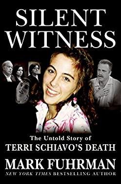 Silent Witness: The Untold Story of Terri Schiavo's Death