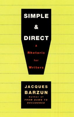 Simple & Direct: A Rhetoric for Writers 9780060937232