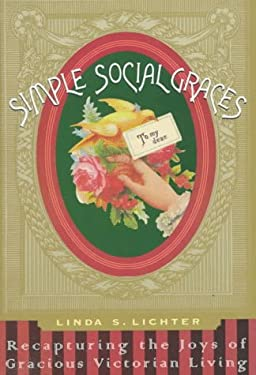 Simple Social Graces: Recapturing the Lost Art of Gracious Victorian Living