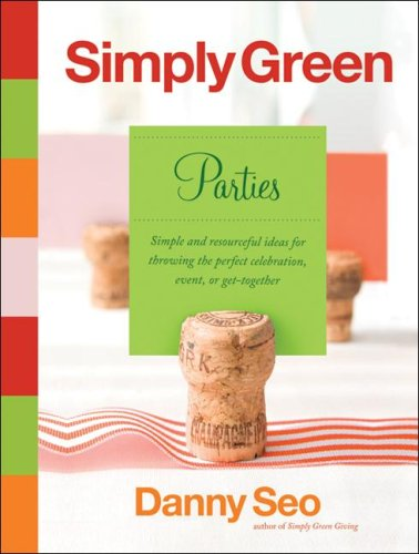Simply Green Parties: Simple and Resourceful Ideas for Throwing the Perfect Celebration, Event, or Get-Together 9780061122712