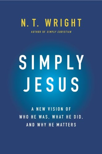Simply Jesus: A New Vision of Who He Was, What He Did, and Why He Matters 9780062084392