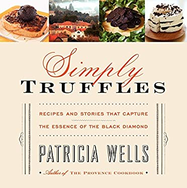 Simply Truffles: Recipes and Stories That Capture the Essence of the Black Diamond 9780061915192