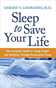 Sleep to Save Your Life: The Complete Guide to Living Longer and Healthier Through Restorative Sleep