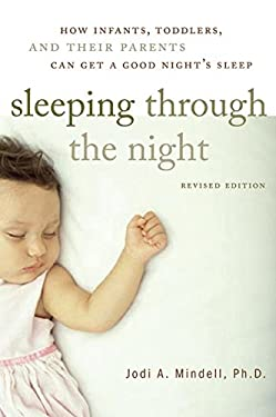 Sleeping Through the Night, Revised Edition: How Infants, Toddlers, and Their Parents Can Get a Good Night's Sleep 9780060742560