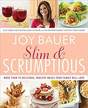 Slim & Scrumptious: More Than 75 Delicious, Healthy Meals Your Family Will Love 9780061834776