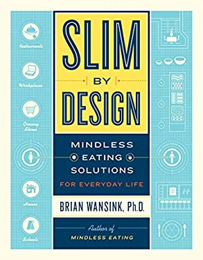 Slim by Design: Mindless Eating Solutions for Home, School, Grocery Stores, Restaurants, and More 9780062136527