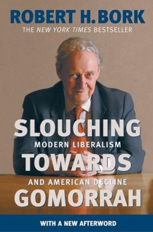 Slouching Towards Gomorrah: Modern Liberalism and American Decline 9780060573119