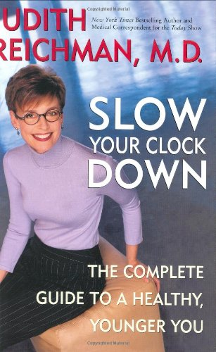 Slow Your Clock Down: The Complete Guide to a Healthy, Younger You