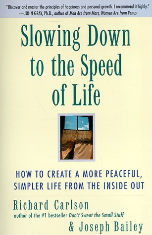 Slowing Down to the Speed of Life: How to Create a More Peaceful, Simpler Life from the Inside Out 9780062514547