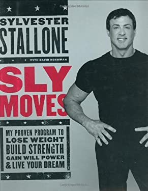 Sly Moves: My Proven Program to Lose Weight, Build Strength, Gain Will Power, and Live Your Dream 9780060737870