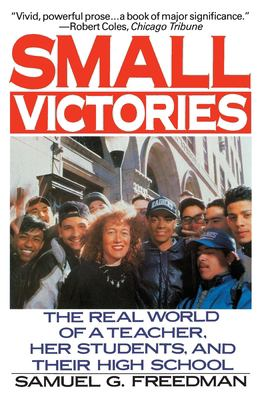 Small Victories: The Real World of a Teacher, Her Students, and Their High School 9780060920876
