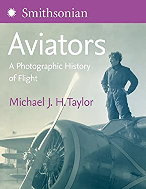 Smithsonian Aviators: A Photographic History of Flight 9780060819064