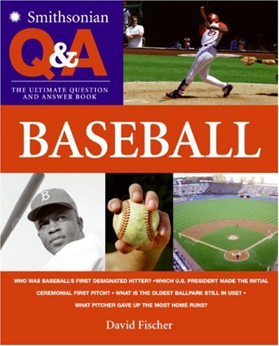 Smithsonian Q & A: Baseball: The Ultimate Question & Answer Book