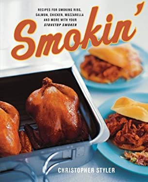 Smokin': Recipes for Smoking Ribs, Salmon, Chicken, Mozzarella, and More with Your Stovetop Smoker 9780060548155
