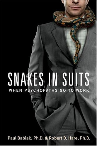 Snakes in Suits: When Psychopaths Go to Work