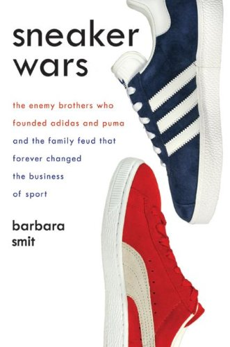 Sneaker Wars: The Enemy Brothers Who Founded Adidas and Puma and the Family Feud That Forever Changed the Business of Sports 9780061246579