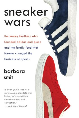 Sneaker Wars: The Enemy Brothers Who Founded Adidas and Puma and the Family Feud That Forever Changed the Business of Sports 9780061246586