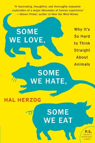 Some We Love, Some We Hate, Some We Eat: Why It's So Hard to Think Straight about Animals 9780061730856