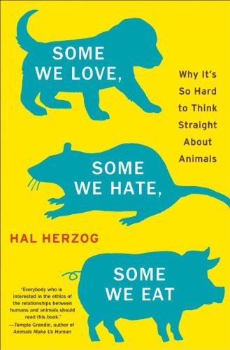 Some We Love, Some We Hate, Some We Eat: Why It's So Hard to Think Straight about Animals 9780061730863