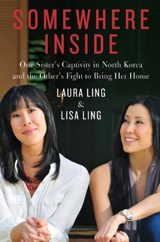 Somewhere Inside: One Sister's Captivity in North Korea and the Other's Fight to Bring Her Home 9780062000675