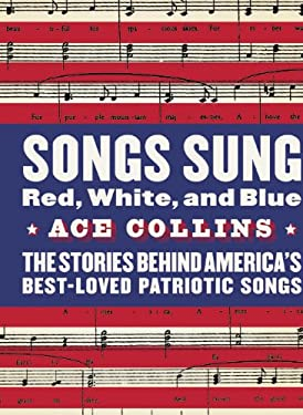 Songs Sung Red, White, and Blue: The Stories Behind America's Best-Loved Patriotic Songs 9780060513047