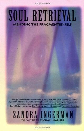 Soul Retrieval: Mending the Fragmented Self Through Shamanic Practice