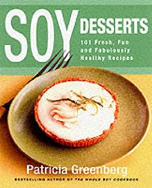 Soy Desserts: 101 Fresh, Fun & Fabulously Healthy Recipes
