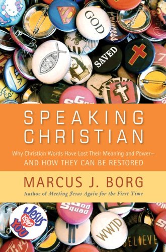 Speaking Christian: Why Christian Words Have Lost Their Meaning and Power--And How They Can Be Restored 9780061976551