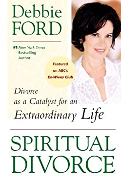 Spiritual Divorce: Divorce as a Catalyst for an Extraordinary Life 9780061227127