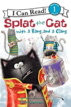 Splat the Cat with a Bang and a Clang 9780062090218