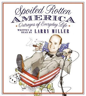 Spoiled Rotten America: Outrages of Everyday Life 9780060823443