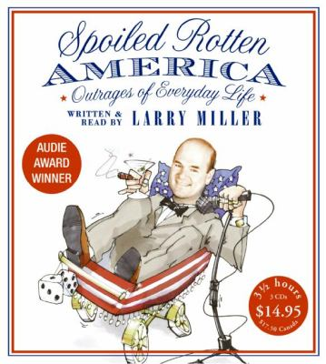 Spoiled Rotten America: Outrages of Everyday Life