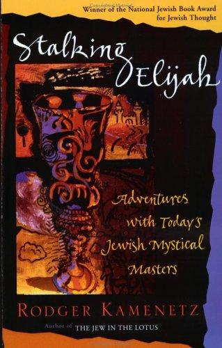 Stalking Elijah: Adventures with Today's Jewish Mystical Masters